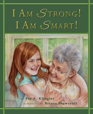 I am strong! I am smart! by Fay Klingler